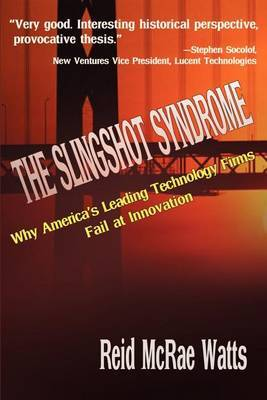The Slingshot Syndrome: Why America's Leading Technology Firms Fail at Innovation by Reid M Watts image