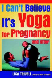 I Can't Believe it's Yoga for Pregnancy and After by Lisa Trivell image