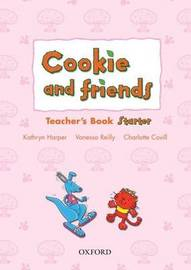 Cookie and Friends: Starter: Teacher's Book by Kathryn Harper