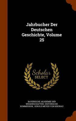 Jahrbucher Der Deutschen Geschichte, Volume 25