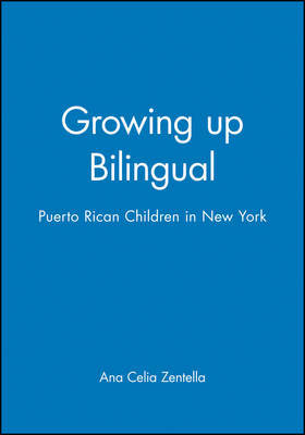 Growing up Bilingual by Ana Celia Zentella