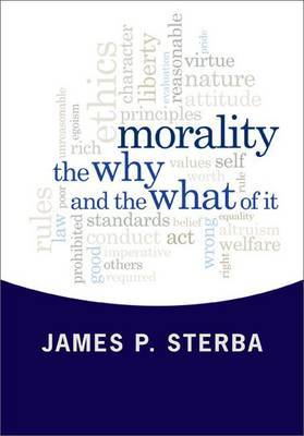 Morality: The Why and the What of It by James P Sterba (University of Notre Dame)