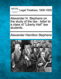 Alexander H. Stephens on the Study of the Law by Alexander Hamilton Stephens