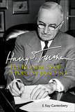 Harry S Truman: The Economics Of A Populist President by E.Ray Canterbery