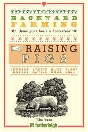 Backyard Farming: Raising Pigs by Kim Pezza