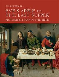 Eve's Apple to the Last Supper: Picturing Food in the Bible by C.M. Kauffmann image