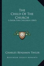 The Child of the Church: A Book for Children (1843) by Charles Benjamin Tayler
