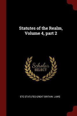 Statutes of the Realm, Volume 4, Part 2 by Etc Statutes Great Britain Laws