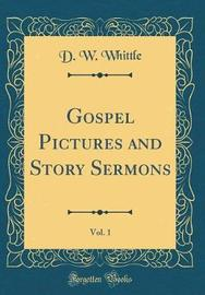 Gospel Pictures and Story Sermons, Vol. 1 (Classic Reprint) by D W Whittle image
