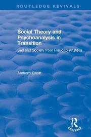 Social Theory and Psychoanalysis in Transition by Anthony Elliott
