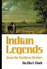 Indian Legends from the Northern Rockies by Ella E Clark