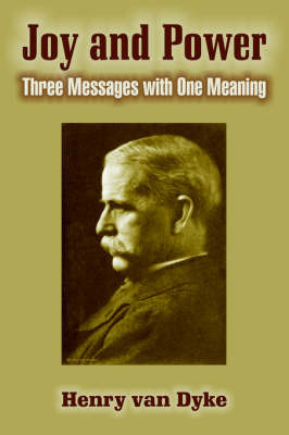 Joy and Power: Three Messages with One Meaning by Henry Van Dyke image