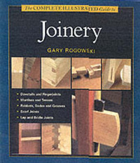 The Complete Illustrated Guide to Joinery by Gary Rogowski