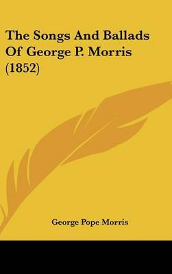 The Songs And Ballads Of George P. Morris (1852) by George Pope Morris image