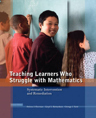 Teaching Learners Who Struggle with Mathematics: Systematic Intervention and Remediation by Helene J. Sherman