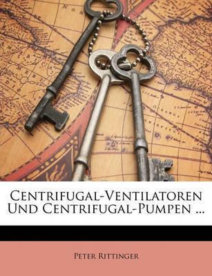 Centrifugal-Ventilatoren Und Centrifugal-Pumpen ... by Peter Rittinger