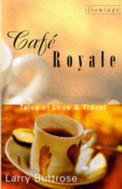 Cafe Royale: Tales of Love and Travel by Larry Buttrose image