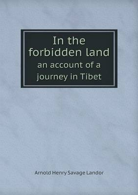 In the Forbidden Land an Account of a Journey in Tibet by Arnold Henry Savage Landor