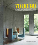 70/80/90 Iconic Australian Houses: Three Decades of Domestic Architecture by Karen McCartney