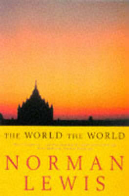 The World, the World by Norman Lewis