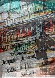 Occupation Democrat, Destination Hell by John Howlett