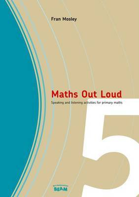 Maths Out Loud Year 5: Speaking and Listening Activities in Primary Maths by Fran Mosley image