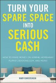 Turn Your Spare Space Into Serious Cash by Mary Christensen