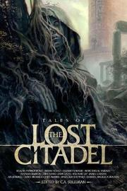 Tales of the Lost Citadel Anthology by Kealan Patrick Burke