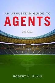 An Athlete's Guide to Agents by Robert H. Ruxin