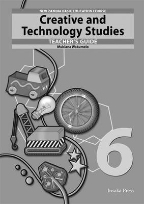 Creative and Technology Studies for Zambia Basic Education Grade 6 Teacher's Guide by Mubiana Wakumelo image