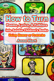 How to Turn Poems, Lyrics, & Folklore Into Salable Children's Books by Anne Hart