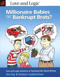 "Millionaire Babies or Bankrupt Brats: ""Love and Logic"" Solutions to Teaching Kids About Money by Jim Fay image"
