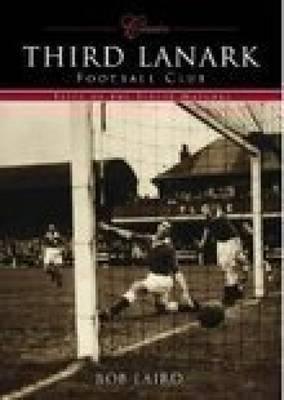 Third Lanark FC by Bob Laird