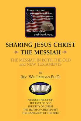 Sharing Jesus Christ the Messiah by Rev. Wil Ph.D. Lanigan