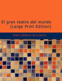 El Gran Teatro Del Mundo (Large Print Edition) by Pedro Calderon de la Barca