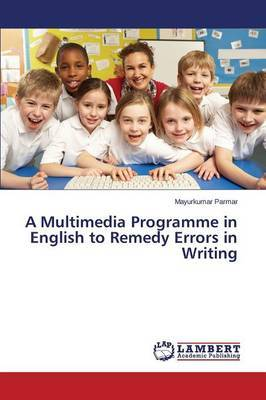 A Multimedia Programme in English to Remedy Errors in Writing by Parmar Mayurkumar