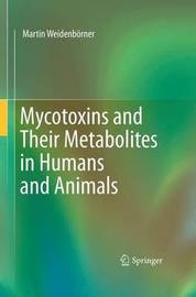 Mycotoxins and Their Metabolites in Humans and Animals by Martin Weidenborner