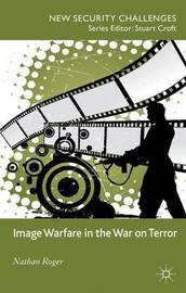 Image Warfare in the War on Terror by Nathan Roger