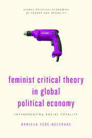 Feminist Critical Theory in Global Political Economy by Daniela Tepe-Belfrage