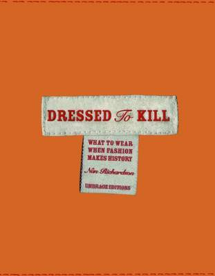 Dressed to Kill: What to Wear When Fashion Makes History by Nan Richardson image