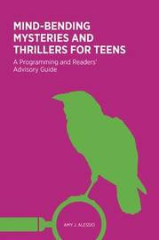 Mind-Bending Mysteries and Thrillers for Teens by Amy J. Alessio