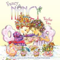 Fancy Nancy: Tea for Two by Jane O'Connor