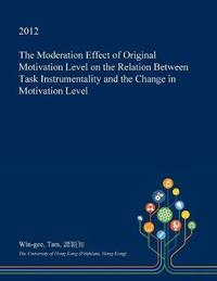 The Moderation Effect of Original Motivation Level on the Relation Between Task Instrumentality and the Change in Motivation Level by Win-Gee Tam image
