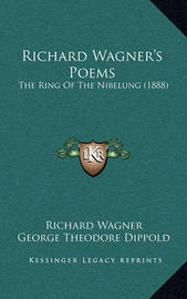 Richard Wagner's Poems: The Ring of the Nibelung (1888) by Richard Wagner