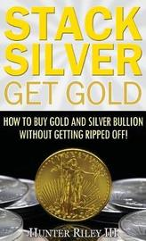Stack Silver Get Gold by Hunter Riley III