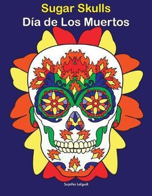 Sugar Skulls - Dia de Los Muertos by Sujatha Lalgudi