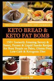 The Complete Ketogenic Diet Cookbook- Keto Bread & Keto Fat Bombs by Sandra M