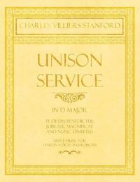Unison Service in D Major - Te Deum, Benedictus, Jubilate, Magnificat and Nunc Dimittus - Sheet Music for Unison Voices with Organ by Charles Villiers Stanford