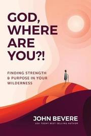 God, Where Are You?! by John Bevere