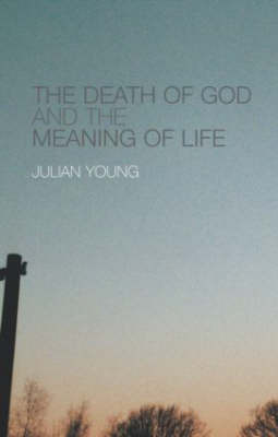 The Death of God and the Meaning of Life by Julian Young image